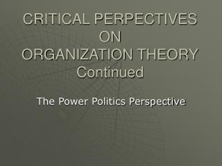 CRITICAL PERPECTIVES ON  ORGANIZATION THEORY Continued