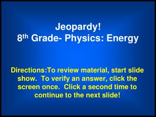 Jeopardy!  8 th  Grade- Physics: Energy