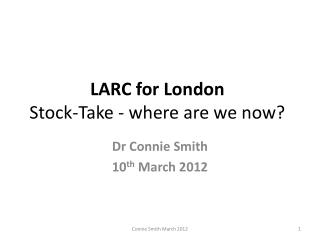 LARC for London  Stock-Take - where are we now?