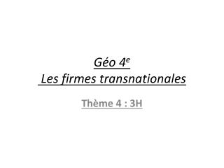 G�o 4 e  Les firmes transnationales