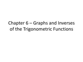 Chapter 6   Graphs and Inverses of the Trigonometric Functions