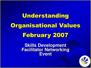 Understanding Organisational Values February 2007