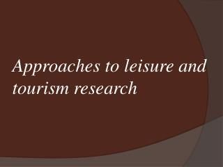 Approaches to leisure and tourism research