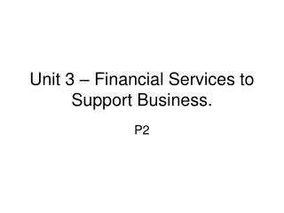 Unit 3 – Financial Services to Support Business.