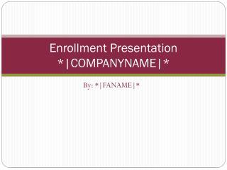 Enrollment Presentation *|COMPANYNAME|*