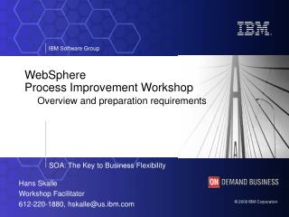WebSphere Process Improvement Workshop Overview and preparation requirements