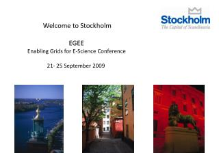 Welcome to Stockholm EGEE  Enabling Grids for E-Science Conference  21- 25 September 2009