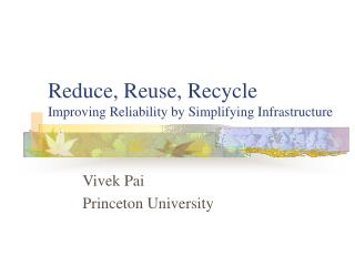 Reduce, Reuse, Recycle Improving Reliability by Simplifying Infrastructure