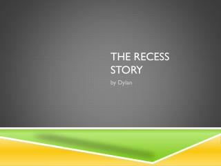 THE RECESS STORY