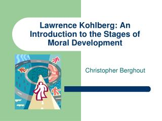 Lawrence Kohlberg: An Introduction to the Stages of Moral Development