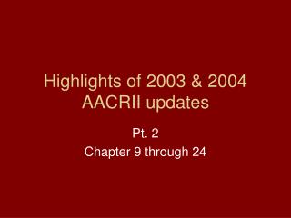 Highlights of 2003 & 2004 AACRII updates