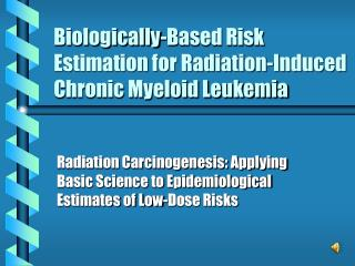 Biologically-Based Risk Estimation for Radiation-Induced Chronic Myeloid Leukemia