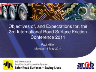 Objectives of, and Expectations for, the 3rd International Road Surface Friction Conference 2011