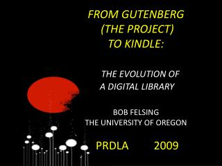 FROM GUTENBERG  (THE PROJECT)  TO KINDLE: THE EVOLUTION OF  A DIGITAL LIBRARY