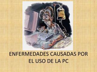 ENFERMEDADES  CAUSADAS POR EL USO DE LA PC