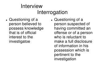 Interview      Interrogation