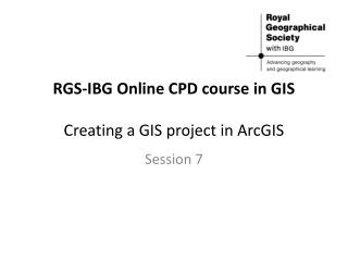 RGS-IBG Online CPD course in GIS Creating a GIS project in ArcGIS
