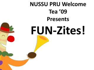 NUSSU PRU Welcome Tea '09 Presents FUN-Zites!