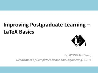 Improving Postgraduate Learning –  LaTeX  Basics