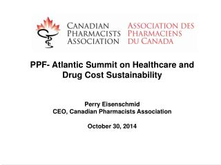 PPF- Atlantic Summit on Healthcare and Drug Cost Sustainability Perry Eisenschmid