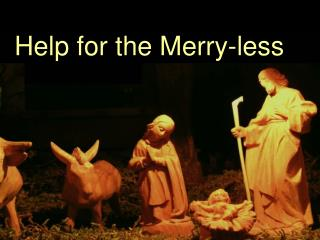Help for the Merry-less
