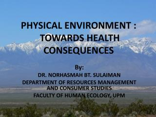 PHYSICAL ENVIRONMENT :   TOWARDS HEALTH CONSEQUENCES