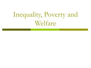 Inequality, Poverty and Welfare