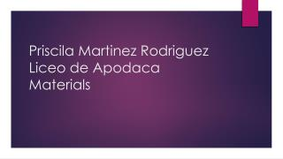 Priscila  Martinez Rodriguez Liceo de Apodaca M aterials