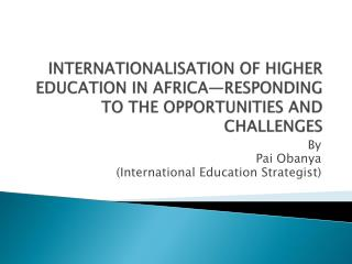 INTERNATIONALISATION OF HIGHER EDUCATION IN AFRICA—RESPONDING TO THE OPPORTUNITIES AND CHALLENGES
