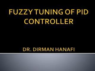 FUZZY TUNING OF PID CONTROLLER DR. DIRMAN HANAFI