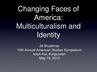 Changing Faces of America:  Multiculturalism and Identity