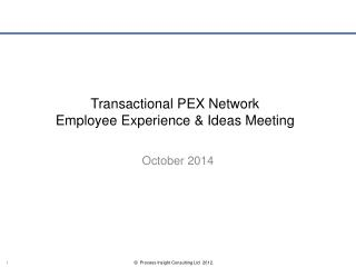 Transactional PEX Network  Employee Experience & Ideas Meeting