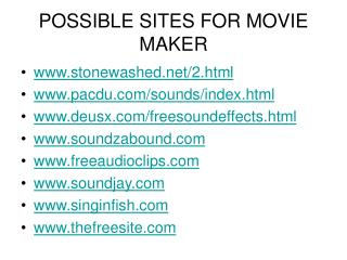 POSSIBLE SITES FOR MOVIE MAKER