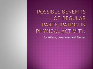 Possible Benefits Of Regular Participation In Physical Activity.