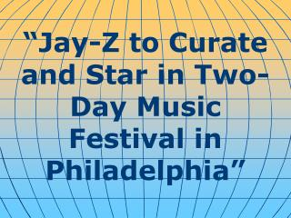 """Jay-Z to Curate and Star in Two-Day Music Festival in Philadelphia"""