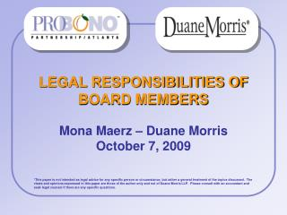 LEGAL RESPONSIBILITIES OF BOARD MEMBERS Mona Maerz – Duane Morris October 7, 2009