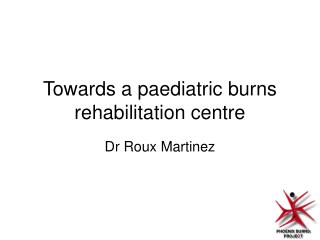 Towards a paediatric burns rehabilitation centre