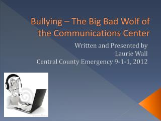 Bullying – The Big Bad Wolf of the Communications Center