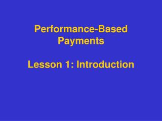 Performance-Based Payments  Lesson 1: Introduction