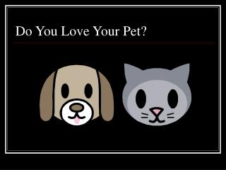 Do You Love Your Pet?