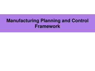 Manufacturing Planning and Control Framework
