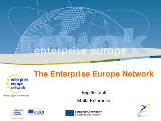 The Enterprise Europe Network Brigitte Tanti Malta Enterprise