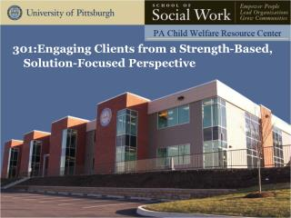 301:Engaging  Clients from a Strength-Based, Solution-Focused Perspective