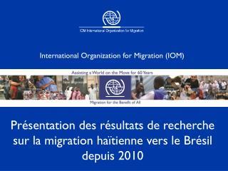 Présentation des résultats de recherche sur la migration haïtienne vers le Brésil depuis 2010