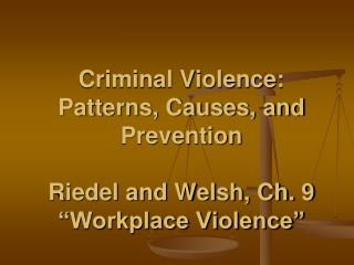 Criminal Violence: Patterns, Causes, and  Prevention Riedel and Welsh, Ch. 9 �Workplace Violence�