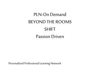 PLN-On Demand BEYOND THE ROOMS SHIFT Passion Driven