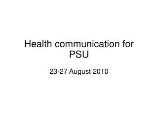 Health communication for PSU