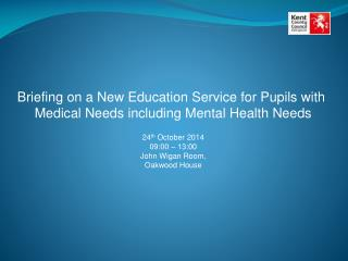 Briefing on a New Education Service for Pupils with  Medical Needs including Mental Health Needs