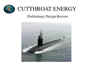 CUTTHROAT ENERGY Preliminary Design Review