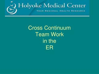Cross Continuum  Team Work in the ER